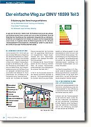 """Im Jahr 2007 tritt die DIN V 18599 in  Kraft. Die Richtlinie ist nicht nur für  die Lüftungs- und Klimabranche eine  Chance, sondern auch und vor allem für  Bauherren, die so die Möglichkeit der  Klassifizierung ihrer bestehenden  Anlagentechnik aus  betriebswirtschaftlicher und  energetischer Sicht erhalten und  dadurch enorme Einsparpotentiale nutzen können. Im Folgenden werden die Berechnungsschritte von Teil 3 der Norm """"Nutzenergiebedarf für die energetische Luftaufbereitung"""" vertieft. So sollen die ersten Schritte mit der neuen Richtlinie erleichtert werden."""