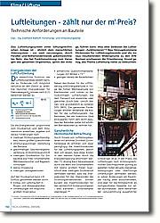 Luftleitungen - Technische Anforderungen an Bauteile: Das Luftleitungssystem einer  lüftungstechnischen Anlage ist - ähnlich dem menschlichen Adernsystem - ein weit verzweigtes, durch Parallel- und Reihenwiderstände gekennzeichnetes  Netz, das bei Funktionsstörung zum Versagen des gesamten Organismus, sprich der Anlage, führen kann.